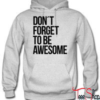 Dont forget to be awesome hoodie