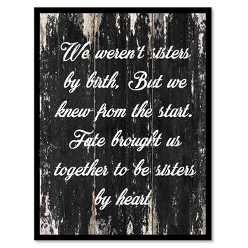 We weren't sisters by birth but we know from the start fate brought us together to be sisters by heart Motivational Quote Saying Canvas Print with Picture Frame Home Decor Wall Art