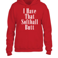 I HAVE THAT SOFTBALL BUTT  - UNISEX HOODIE