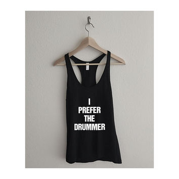 I Prefer the Drummer Typography Fine Jersey Racerback Tank Top