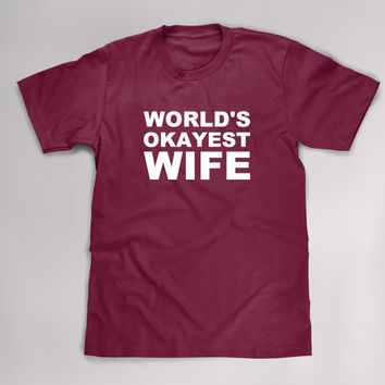 Worlds Okayest Wife T Shirt, Funny Tshirt, Anniversary Gift for Wife, Mothers Day, Christmas, Birthday, Wedding Gift, Bride, Plus Size