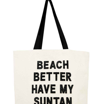 Designer Beach Tote- Beach Better Have My Suntan