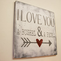 I Love You More Than A Bushel And A Peck Wood Sign Valentines Day Decor Wood Wall Art Home Decor Wall Decor Shabby Chic Rustic Vintage