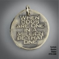 When odds are one.. (000) Inspirational Custom Quotes on Solid Pure Silver Pendant, Personalized Necklace, Phone Charm