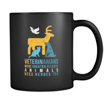 Veterinarian mug Veterinarians were created because animals need heroes too mug - Vet Nurse coffee mug Veterinary coffee cup Black (11oz)