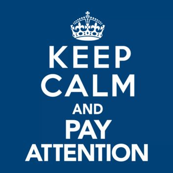Keep Calm and Pay Attention