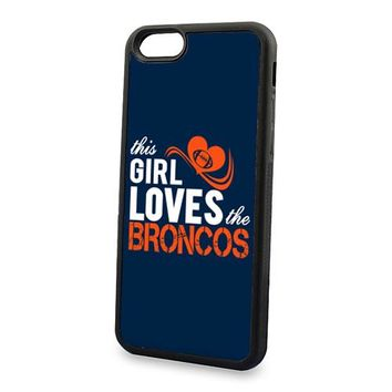 This Girls Love Broncos TPU Case for iPhone 6 6plus 6S 6S 7plus 5s and Case for Samsung Galaxy Note2 3 Note4 5 S4 S5 S6 S7 edge