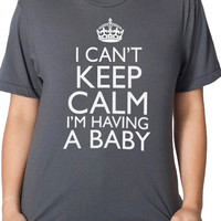 New Mom I Cant Keep Calm I'm Having a Baby T-shirt women's T-shirt Baby Pregnancy shirt shower Mom to be Tee