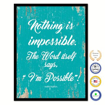 Nothing Is Impossible The Word Itself Says I'm Possible Audrey Hepburn Inspirational Quote Saying Framed Canvas Print Gift Ideas Home Decor Wall Art 111833 Aqua