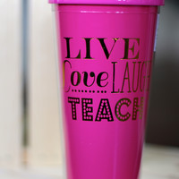 Live Love Teach Tumbler {22 oz}