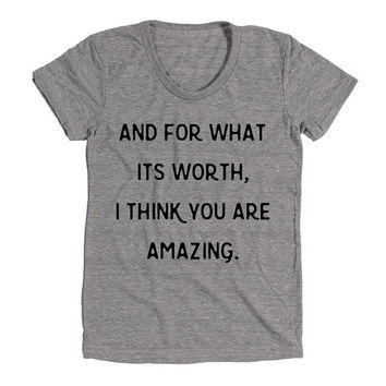 And For What It's Worth I Think You Are Amazing Womens Athletic Grey T Shirt - Graphic Tee - Clothing - Gift