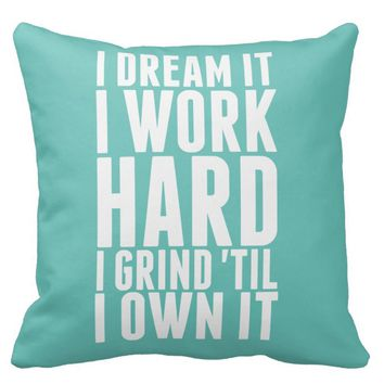 I Dream It. I Work Hard Throw Pillow