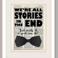 Dr Who inspired We're All Stories In The End Just Make it a Good One Eh bow tie art dictionary page illustration book print Buy 3 get 1 FREE