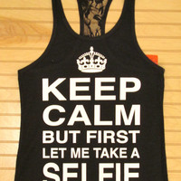 Racerback Laced Back Tank Keep Calm But First Let Me Take A Selfie