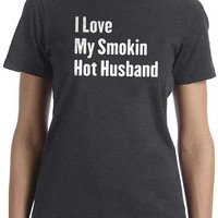 Wedding Gift I Love My Smokin Hot Husband T-shirt Women's T shirt Wife Gift Mothers Day Gift Valentine's Day Cool Shirt T shirt