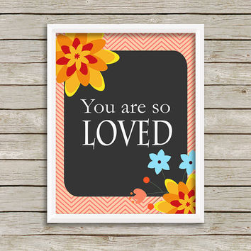 You Are So Loved Art Print 8 x 10 INSTANT Digital Download Printable