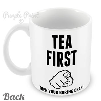 Tea First then you Boring Crap Funny Mug Tea Cup Rude 17