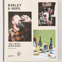 Barley & Hops: The Craft Beer Book By Sylvia Kopp, Robert Klanten & Sven Ehmann- Assorted One