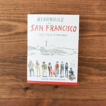 Meanwhile In San Francisco - The City In It's Own Words