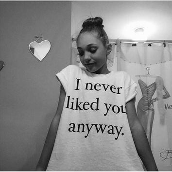 "White ""I never liked you anyway"" Letter Print Short Sleeve T-Shirt"