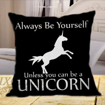 Always Be Yourself, Unless You Can Be A Unicorn Black on Square Pillow Cover