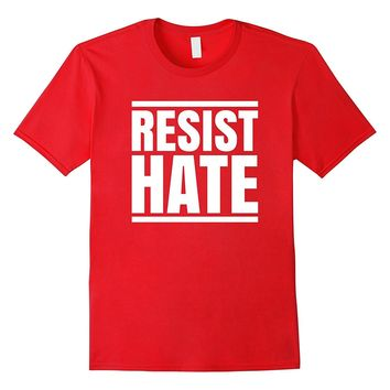 Resist Hate Political Protest Anti Racism Equality T-Shirt