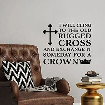 I Will Cling To The Old Rugged Cross And Exchange It Someday For A Crown Vinyl Wall Decal Sticker