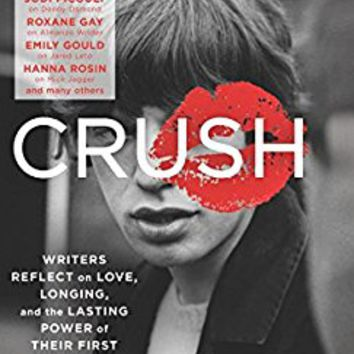 CRUSH: Writers Reflect on Love, Longing, and the Lasting Power of Their First Celebrity Crush
