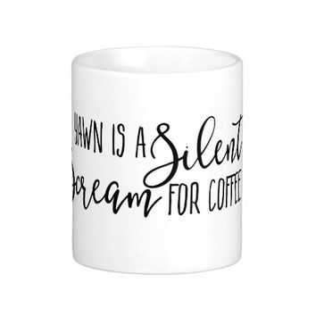 A Yawn is a Silent Scream for Coffee Classic White Coffee Mug