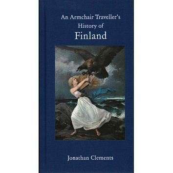 An Armchair Traveller's History of Finland (Armchair Traveler's History): An Armchair Traveller's History of Finland (Haus Publishing - Armchair Traveler's History)