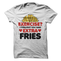 Exercise? Tshirt I Thought You Said Extra Fries Tee Funny Shirt Work Out Gym T-Shirt