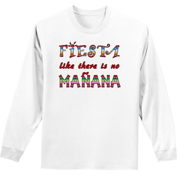 Fiesta Like There's No Manana Adult Long Sleeve Shirt