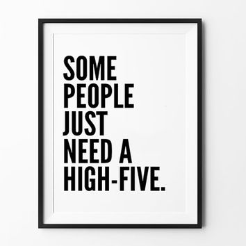 Some people just need a high-five, poster, inspirational, wall decor, mottos, home poster, print art, gift idea, typography art, life print
