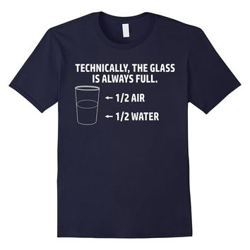 Technically The Glass Is Always Full Math Science T-Shirt