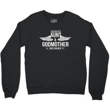 i have two titles aunt and godmother Crewneck Sweatshirt