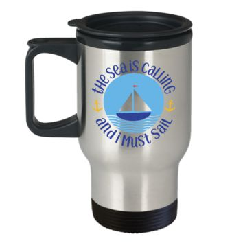 The Sea Is Calling and I Must Sail Captain's Travel Mug, 14 oz Stainless Steel