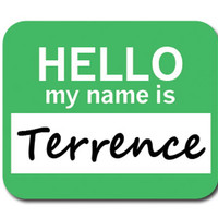 Terrence Hello My Name Is Mouse Pad