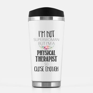 'I'm Not Superwoman But I'm A Physical Therapist So Close Enough' Travel Mug