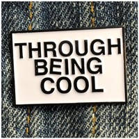 THROUGH BEING COOL enamel pin
