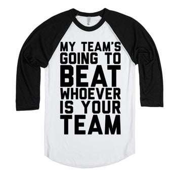 My Team Is Going To Beat Whoever Is Your Team