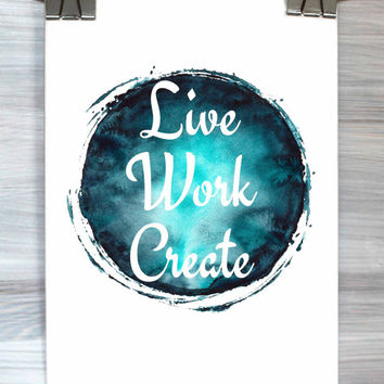 Live Work Create Print Typography Poster Watercolor Inspirational Dorm Room Bedroom Office Apartment Wall Art Home Decor