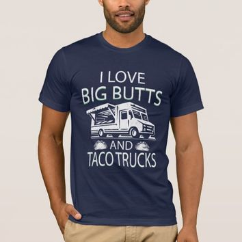 I Love Big Butts and Taco Trucks T-Shirt