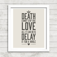 8x10 INSTANT DOWNLOAD - Death Cannot Stop True Love - The Princess Bride - Art Print - Home Decor - Typography