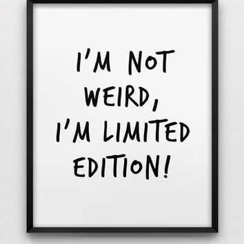 I'm not weird, I'm limited edition! print // black and white wall art // typographic print // home decor print