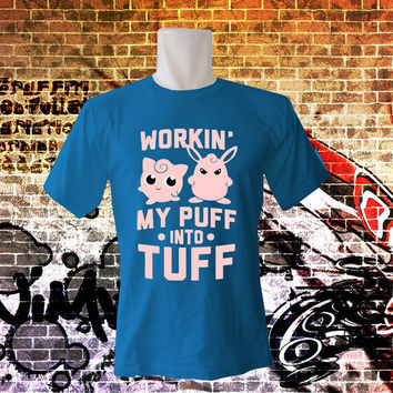 Workin My Puff into Tuff T Shirt- All Color Variable - All Size T Shirt - Cotton T Shirt