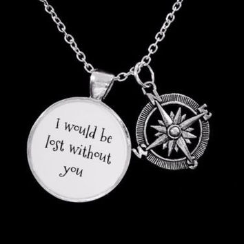 Compass I Would Be Lost Without You Friend Sisters Nautical Gift Necklace
