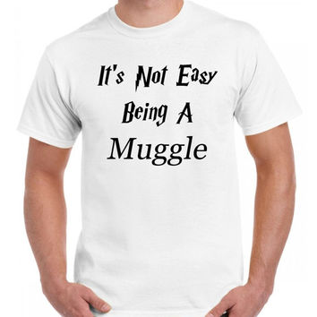 Harry Potter Muggle Shirt It's Not Easy Being  A Muggle Gryffindor Slytherin Ravenclaw Hufflepuff T-Shirt