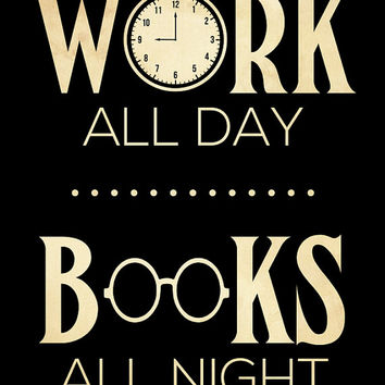 Book Lovers Art -  11x14 Print for Bookworm Gift, Work All Day Books All Night Quote Print for Bibliophile, Reading Poster for Library