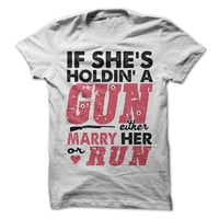 If She's Got A Gun Either Marry Her Or Run T-Shirt Redneck Line Dancing Cowboy Boots Cowgirl Country GIrl Womens Ladies Girls T-Shirt Tee