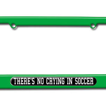 There's No Crying In Soccer License Plate Frame